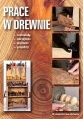 Okładka książki Prace w drewnie. Materiały, narzędzia, techniki, projekty Vicenç Gibert