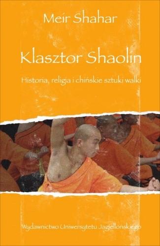 Okładka książki Klasztor Shaolin. Historia, religia i chińskie sztuki walki Meir Shahar