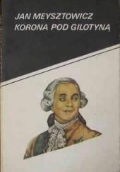 Okładka książki Korona pod gilotyną Jan Meysztowicz