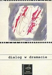 Okładka książki Dialog w dramacie Wojciech Baluch,Monika Żółkoś,Lidia Czartoryska-Górska