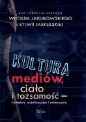 Okładka książki Kultura mediów, ciało i tożsamość Witold Jakubowski