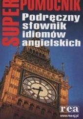 Okładka książki Podręczny słownik idiomów angielskich praca zbiorowa
