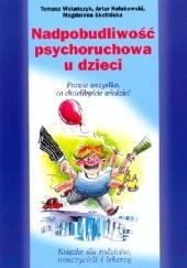 Okładka książki Nadpobudliwość psychoruchowa u dzieci Magdalena Skotnicka,Tomasz Wolańczyk,Artur Kołakowski