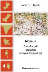 Okładka książki Monsun. Ocean Indyjski i przyszłość amerykańskiej dominacji Robert David Kaplan