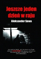 Okładka książki Jeszcze jeden dzień w raju Aleksander Sowa