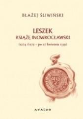 Okładka książki Leszek, książę inowrocławski (1274/1275 - po 27 kwietnia 1339) Błażej Śliwiński