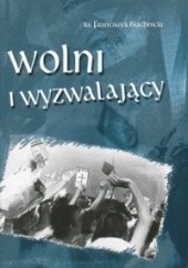 Okładka książki Wolni i wyzwalający Franciszek Blachnicki
