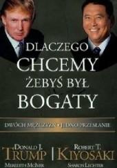 Okładka książki Dlaczego chcemy żebyś był bogaty Robert Toru Kiyosaki,Donald J. Trump