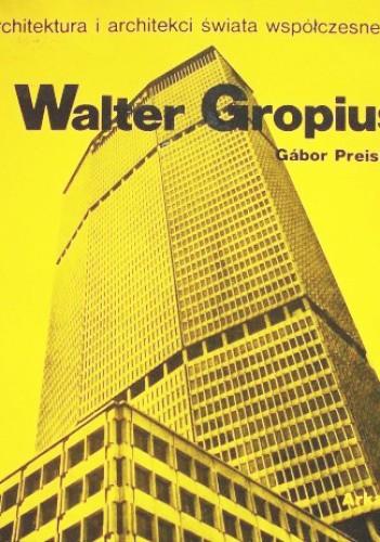 Okładka książki Walter Gropius Gábor Preisich