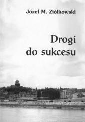 Okładka książki Drogi do sukcesu Józef M. Ziółkowski