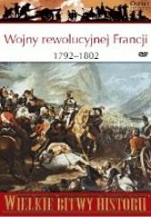 Okładka książki Wojny rewolucyjnej Francji 1792-1802. Nowe oblicze wojny Gregory Fremont-Barnes