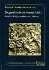 Okładka książki Drogami średniowiecznej Polski. Studia z dziejów osadnictwa i kultury Teresa Dunin - Wąsowicz