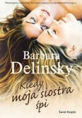 Okładka książki Kiedy moja siostra śpi Barbara Delinsky