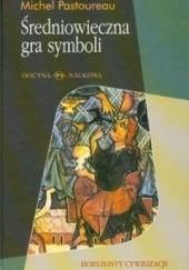Okładka książki Średniowieczna gra symboli Michel Pastoureau