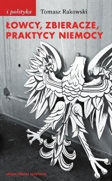 Okładka książki Łowcy, zbieracze, praktycy niemocy Tomasz Rakowski