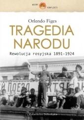 Okładka książki Tragedia narodu. Rewolucja rosyjska 1891-1924 Orlando Figes