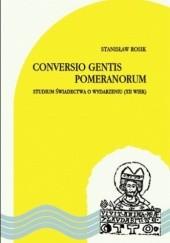 Okładka książki Conversio gentis Pomeranorum. Studium świadectwa o wydarzeniu (XII wiek) Stanisław Rosik