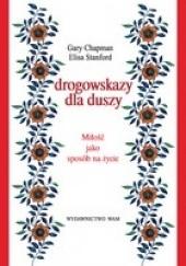 Okładka książki Drogowskazy dla duszy. Miłość jako sposób na życie Gary Chapman,Elisa Stanford