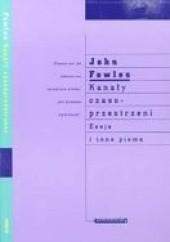 Okładka książki Kanały czasoprzestrzeni i inne pisma John Fowles