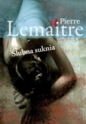 Okładka książki Ślubna suknia Pierre Lemaitre