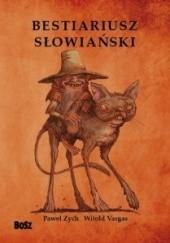 Okładka książki Bestiariusz słowiański. Rzecz o skrzatach, wodnikach i rusałkach Paweł Zych,Witold Vargas