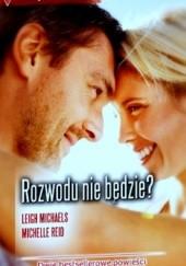 Okładka książki Rozwodu nie będzie Michelle Reid,Leigh Michaels