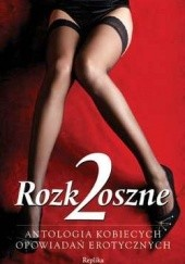 Okładka książki Rozkoszne 2. Antologia kobiecych opowiadań erotycznych