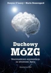 Okładka książki Duchowy mózg. Neuronaukowa argumentacja za istnieniem duszy Denyse O`Leary,Mario Beauregard