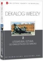 Okładka książki Dekalog wiedzy. 2, Literatura i sztuka: od starożytności do baroku Katarzyna Janus-Kwiatkowska
