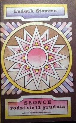 Okładka książki Słońce rodzi się 13 grudnia Ludwik Stomma