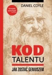 Okładka książki Kod talentu - Jak zostać geniuszem Daniel Coyle