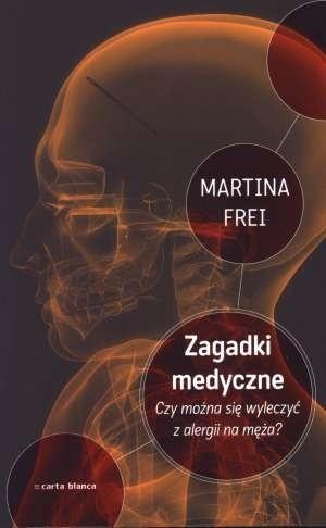Okładka książki Zagadki medyczne. Czy można się wyleczyć z alergii na męża? Martina Frei