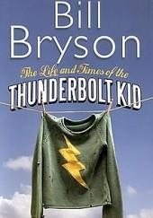 Okładka książki The Life and Times of Thunderbolt Kid Bill Bryson