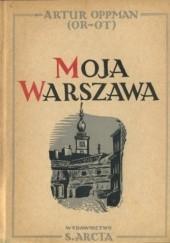 Okładka książki Moja Warszawa Artur Oppman