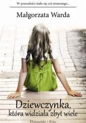 Okładka książki Dziewczynka, która widziała zbyt wiele Małgorzata Warda