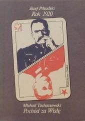 Okładka książki Rok 1920. Pochód za Wisłę. Józef Piłsudski,Michaił Tuchaczewski