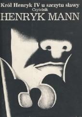 Okładka książki Król Henryk IV u szczytu sławy Henryk Mann