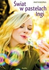Okładka książki Świat w pastelach Ingi Aneta Rzepka