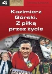 Okładka książki Kazimierz Górski. Z piłką przez życie Tomasz Ławecki