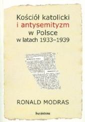 Okładka książki Kościół katolicki i antysemityzm w Polsce w latach 1933-1939 Ronald Modras