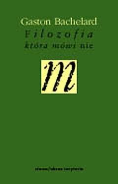 Okładka książki Filozofia, która mówi nie Gaston Bachelard