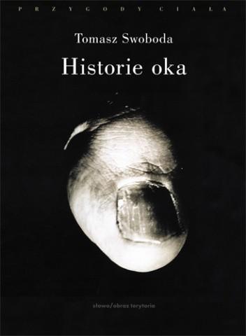 Okładka książki Historie oka. Bataille, Leiris, Artaud, Blanchot Tomasz Swoboda