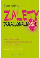 Okładka książki Zalety Irracjonalności - korzyści płynące z postępowania wbrew logice w domu i pracy Dan Ariely