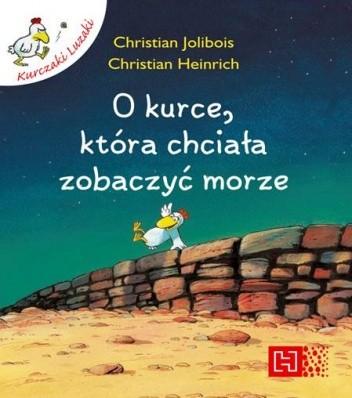 Okładka książki O kurce, która chciała zobaczyć morze Christian Heinrich,Christian Jolibois