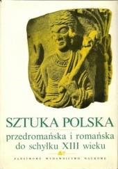 Okładka książki Sztuka polska przedromańska i romańska do schyłku XIII wieku Aleksander Gieysztor,Michał Walicki,Jan Zachwatowicz