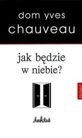 Okładka książki Jak będzie w niebie? Dom Yves Chauveau