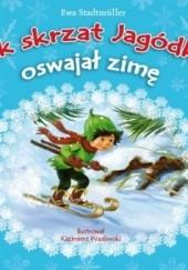 Okładka książki Jak skrzat Jagódka oswajał zimę Ewa Stadtmüller
