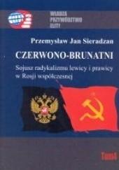 Okładka książki Czerwono-Brunatni. Sojusz radykalizmu lewicy i prawicy w Rosji współczesnej Przemysław Jan Sieradzan