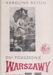 Okładka książki Dni powszednie Warszawy w latach 1880-1900 Karolina Beylin
