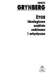 Okładka książki Życie ideologiczne, osobiste, codzienne i artystyczne Henryk Grynberg